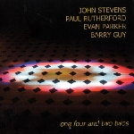 john stevens - paul rutherford - evan parker - barry guy - one four and two twos