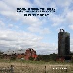 bonnie prince billy - is it the sea