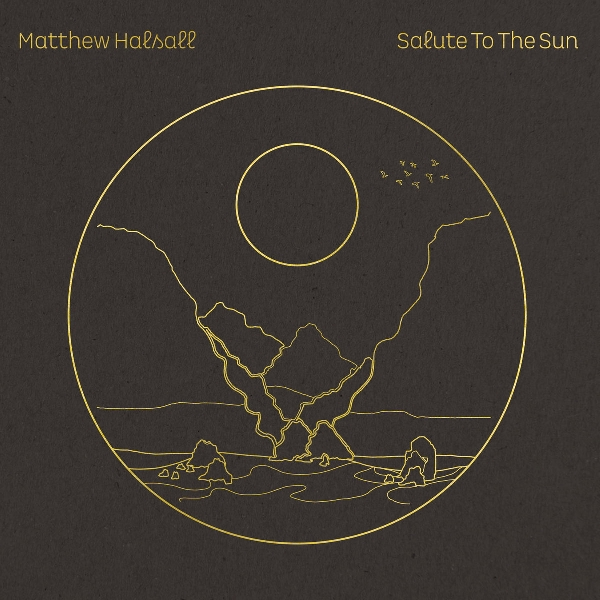 matthew halsall - salute to the sun (deluxe ed.)