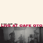 steve noble - john edwards - alan wilkinson - live at cafe oto