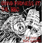 grind madness at the bbc - the earache peel sessions