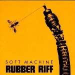 soft machine - rubber riff