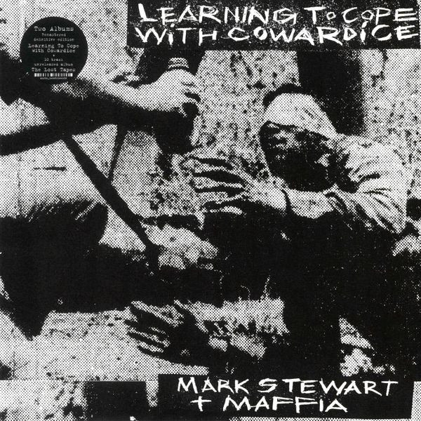 Mark Stewart + Maffia - Learning To Cope With Cowardice / The Lost Tapes (Definitive Edition)