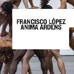 francisco lopez - anima ardens