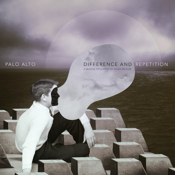 palo alto - difference and repetition - a musical evocation of gilles deleuze
