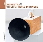 v/a - the orchestra of futurist noise intoners
