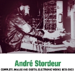 andré stordeur - complete analog and digital electronic works 1978-2000