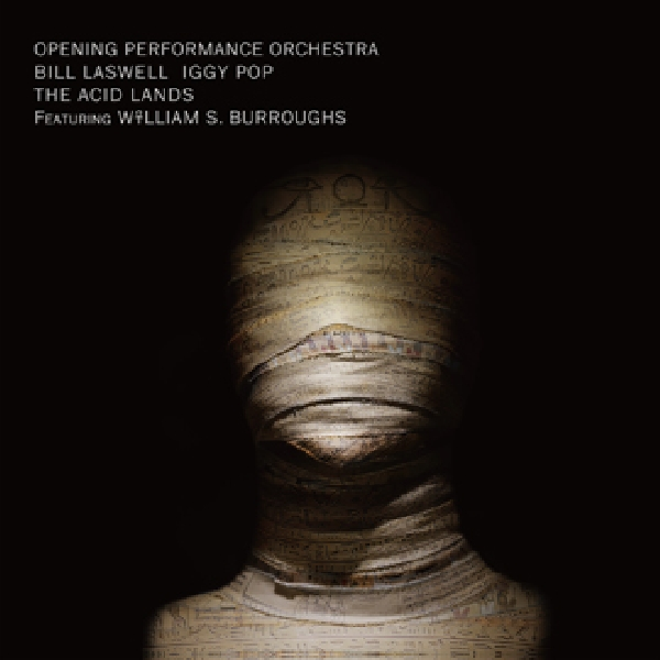 bill laswell + opening performance orchestra + iggy pop + w.s. burroughs - the acid lands