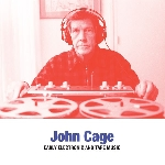 john cage - early electronic and tape music