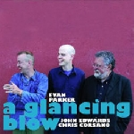 evan parker - john edwards - chris corsano - a glancing blow