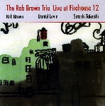 the rob brown trio (levin - takeishi) - live at firehouse 12