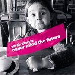 sarah murcia - never mind the future