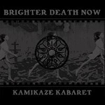brighter death now - kamikaze kabaret