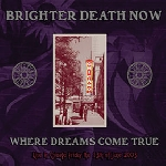 brighter death now - where dreams come true