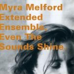 myra melford - extended ensemble, even the sounds shine