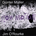 gunter muller & jim o'rourke - slow motion