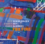 ken vandermark - barry guy - mark sanders - fox fire