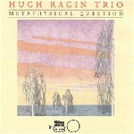 hugh ragin trio - metaphysical question