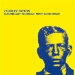 charley patton - electrically recorded: moon going down