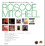 roscoe mitchell - the complete remastered recordings on black saint & soul note