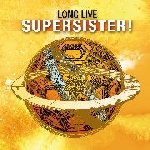 supersister - long live supersister!