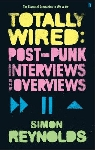 simon reynolds - totally wired: post-punk interviews and overviews