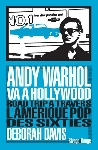 deborah davis - andy warhol va à hollywood (road trip à travers l'amérique pop des sixties)