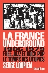 serge loupien - la france underground 1965/1979 (free jazz et rock pop le temps des utopies)