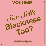 volume! - sex sells blackness too?