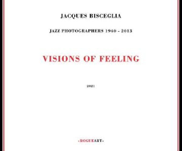 Jacques Bisceglia (jazz photographers 1940-2013) - visions of feeling
