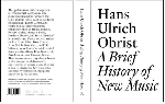 hans ulrich obrist - a brief history of new music