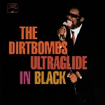 the dirtbombs - ultraglide in black