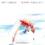 bonnie prince billy/matt sweeney - superwolf