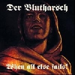 der blutharsch - when all else fails!